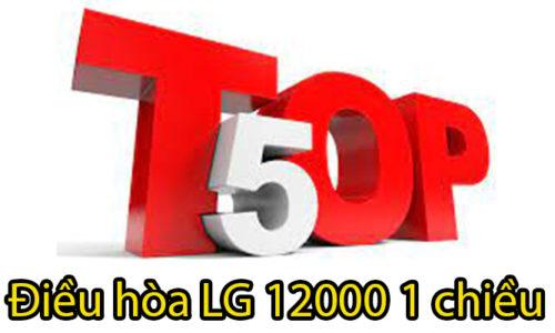 Top 5 máy điều hòa LG 12000 BTU 1 chiều