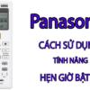 Hướng dẫn sử dụng tính năng Hẹn giờ Bật - Tắt trên máy điều hòa Panasonic